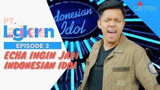 ECHA INGIN JADI INDONESIAN IDOL! | PT. LAGIKEREN WEBSERIES | EPS. 2