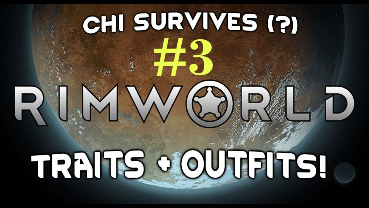 Chi Survives: RimWorld! #3 - Traits & Outfits!