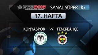 Konyaspor - Fenerbahçe | PES 2018 Sanal Süper Lig 17. Hafta