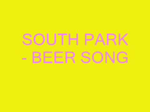 SOUTH PARK - THE BEER SONG !!!!!!!!!! FUNNY