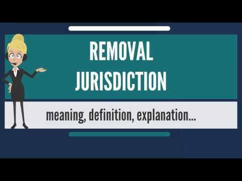 What is REMOVAL JURISDICTION? What does REMOVAL JURISDICTION mean? REMOVAL JURISDICTION meaning