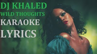 DJ KHALED - WILD THOUGHTS (feat. RIHANNA & BRYSON TILLER) KARAOKE COVER LYRICS