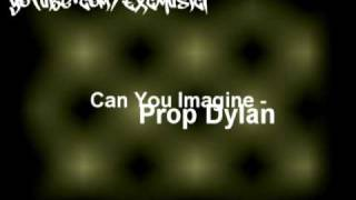 Prop Dylan - Can you Imagine