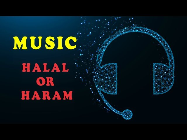 MUSIC - HALAL OR HARAM?