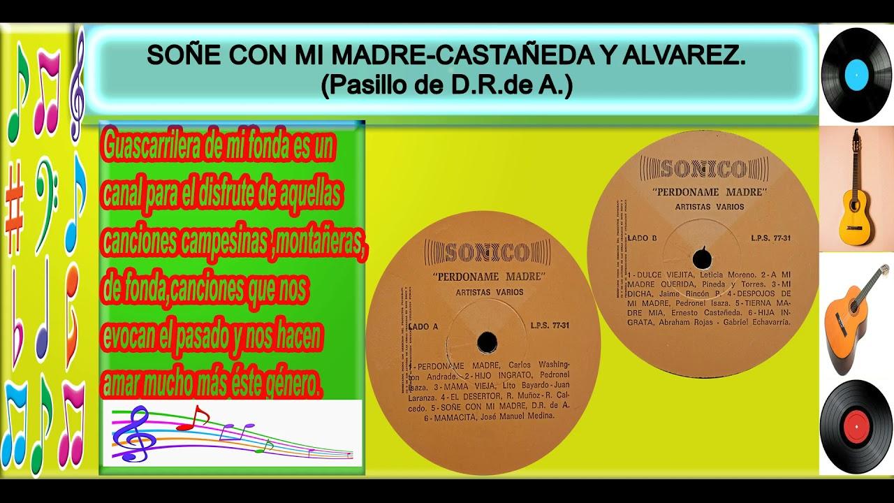 SOÑE CON MI MADRE- CASTAÑEDA Y ALVAREZ.( Pasillo de D. R. de A.)