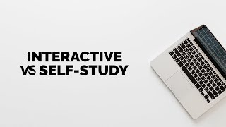 Fully Interactive Vs. Self-study Courses