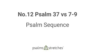No.12 Psalm 37 vs 7-9 Psalm Sequence
