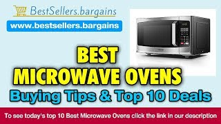 Microwave Ovens Buying Tips & Top 10 Deals