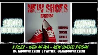 X Files - Weh Mi Ina - New Shoes Riddim- Audio - [S-Lock Entertainment] - 2014