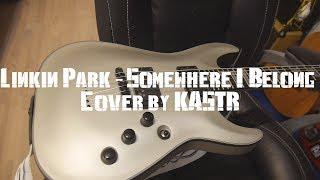 Linkin Park - Somewhere I Belong (guitar cover by KASTR) thumbnail