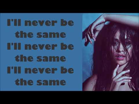 Camila Cabello ~ Never Be The Same Radio Edit ~ Lyrics