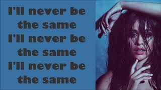 Camila Cabello ~ Never Be The Same (Radio Edit) ~ Lyrics