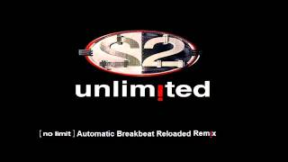 2 unlimited - No Limit (Automatic Breakbeat Reloaded Remix)