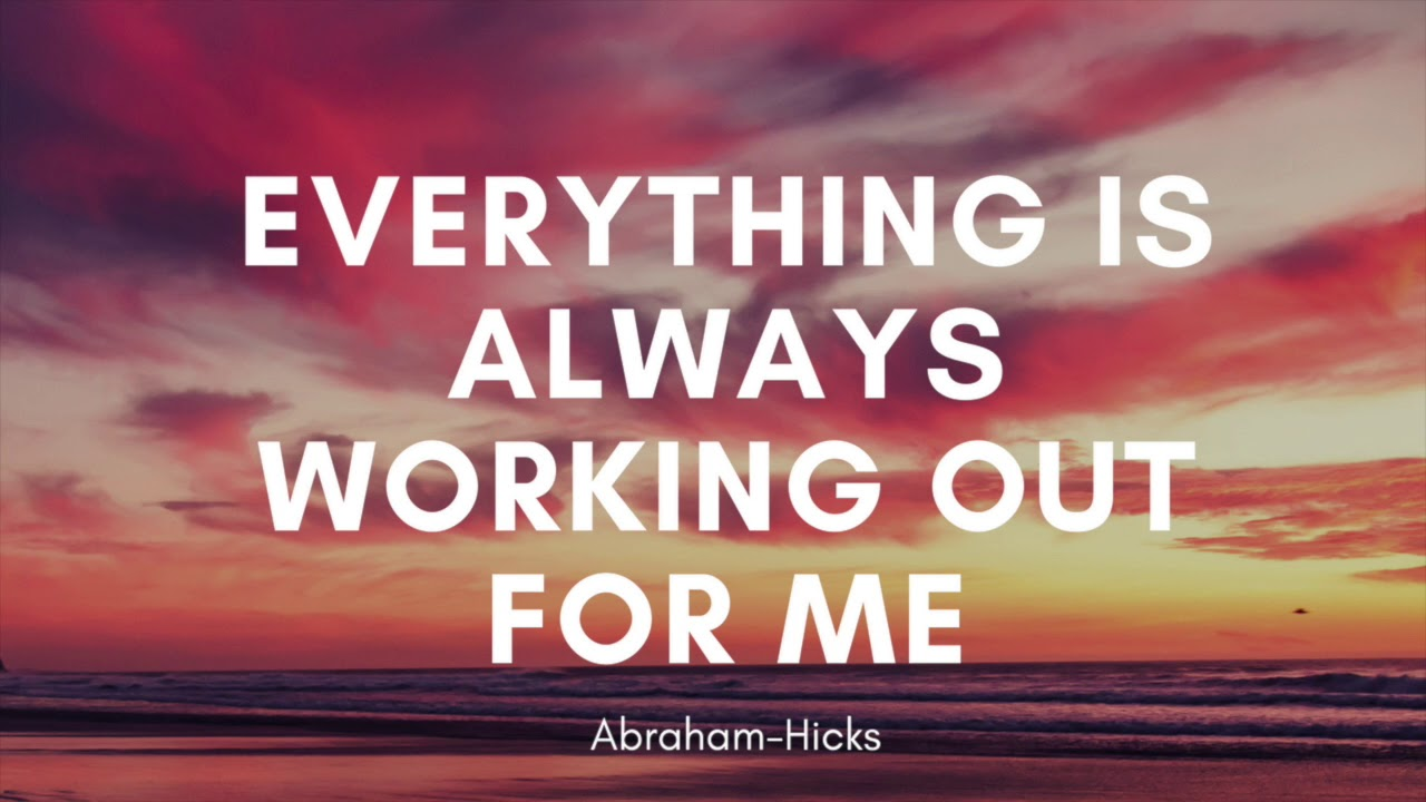Abraham-Hicks: Everything Is Always Working Out For Me. `