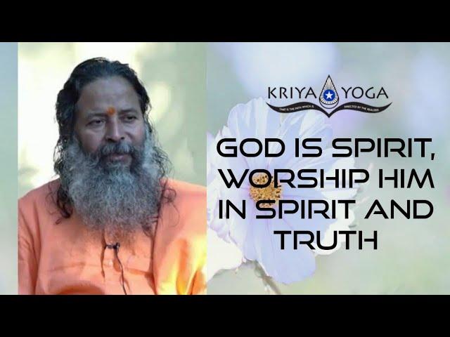 God Is Spirit, Worship Him in Spirit and Truth