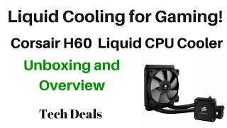 corsair h60 hydro series liquid cpu cooler unboxing and overview
