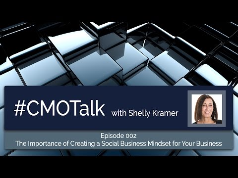 The Importance of Creating a Social Business Mindset for Your Business #CMOTalk #CMO 002
