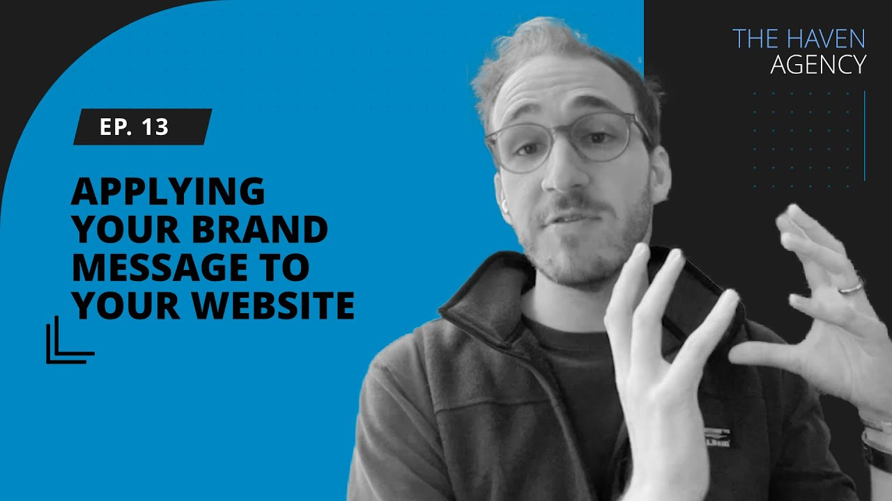 Ep. 13 - Applying your brand message to your website