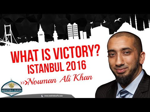 What is Victory? - Nouman Ali Khan [2016 Lecture in Istanbul/Turkey | Mekteb-i Suffa]