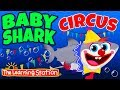 Baby Shark Circus Song 😄 Circus Songs for Kids 😄 Kids Songs by The Learning Station
