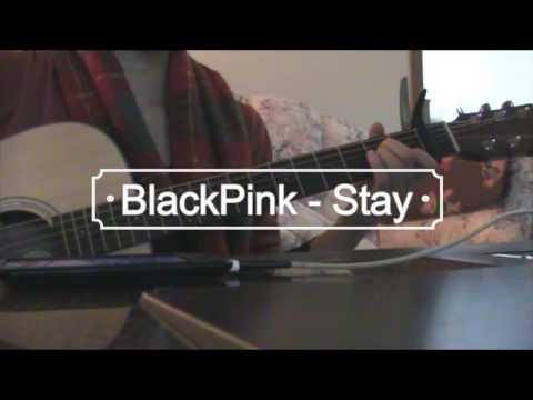 BlackPink [블랙핑크] - Stay Guitar/Vocal Cover