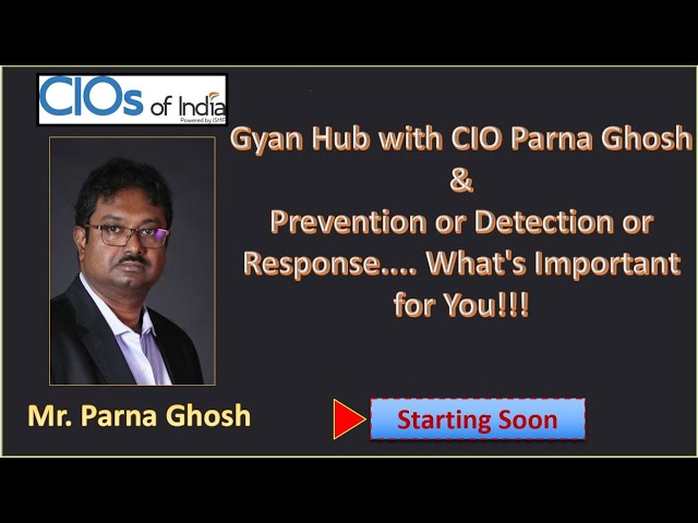 Gyan Hub with Parna Ghosh & Security Session by CIOs Of India