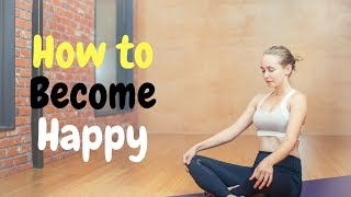 How to Become Happy   Happiness Wisdom