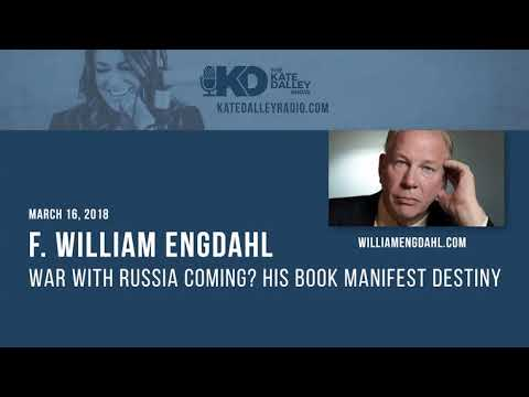 F. William Engdahl | War with Russia Coming? His Book Manifest Destiny
