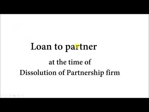 Loan to partner at the time of dissolution of partnership firm.