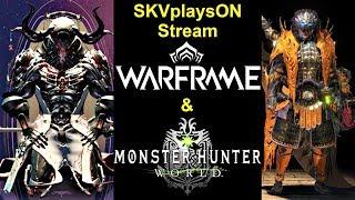 SKVplaysON - Stream - WARFRAME & MHW,  [ENGLISH] PC Gameplay