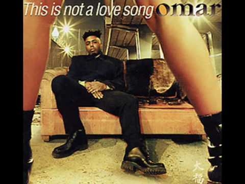 Omar:  This Is Not a Love Song