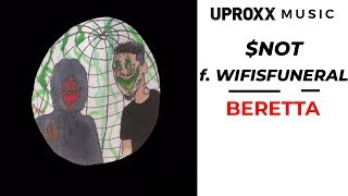 $NOT f. Wifisfuneral - Beretta (AUDIO) - UPROXX ARTIST ON THE RISE