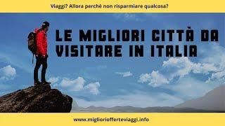 Le migliori città da visitare in Italia