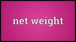 Net weight Meaning