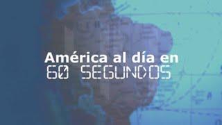 América al día en 60 segundos: miércoles 17 de abril
