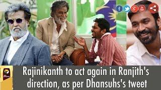 Rajinikanth to act again in Ranjith's direction, as per Dhansuhs's tweet