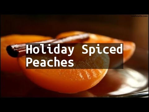 Recipe Holiday Spiced Peaches