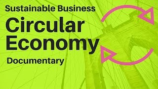 Sustainable Business - Wealth from Waste Documentary on how business is creating a circular economy