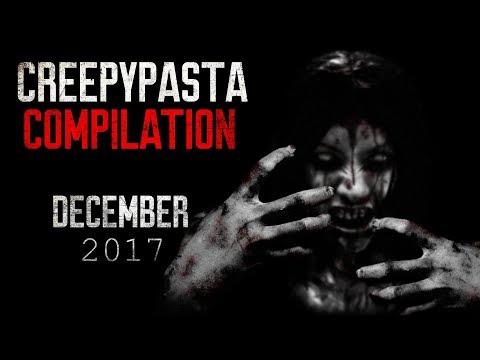 Creepypasta Compilation December 2017