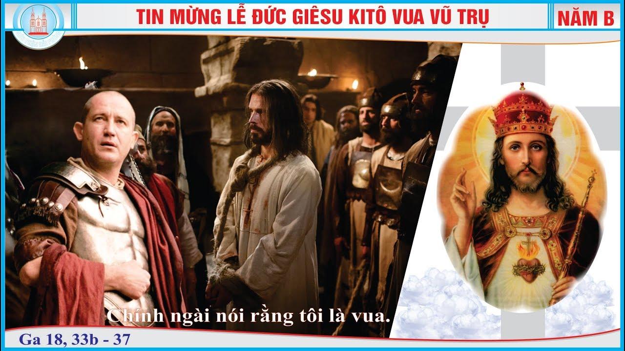 Tin Mừng Chúa Nhật 34 - Lễ Chúa Kitô Vua - Năm B (Ga 18, 33 - 37)
