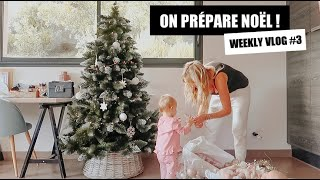 ????ON PRÉPARE NOËL ! | WEEKLY VLOG #3