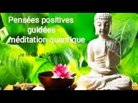 Pensées positives pour changer ma vie _  Méditation quantique guidée