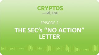 "Cryptos with Mitesh - #2: The SEC's ""No Action"" Letter"