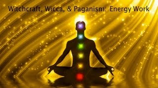 Witchcraft, Wicca, & Paganism: Energy Work