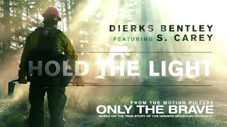 Dierks Bentley Hold The Light From Only The Brave Soundtrack Audio ft S Carey