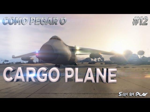 GTA Online: Como Pegar o maior Avião do jogo CARGO PLANE! - Guia de Los Santos #12