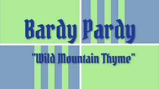 Bardy Pardy - Wild Mountain Thyme