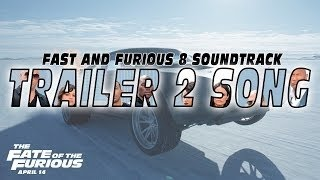 Fast and Furious 8 2017 Soundtrack Trailer 2 song