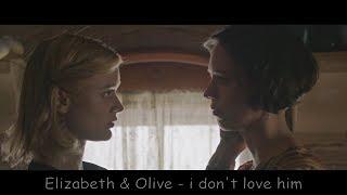 Elizabeth & Olive - i don't love him