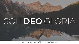 Video Soli Deo gloria - Pastor Miguel Núñez download MP3, 3GP, MP4, WEBM, AVI, FLV Oktober 2018